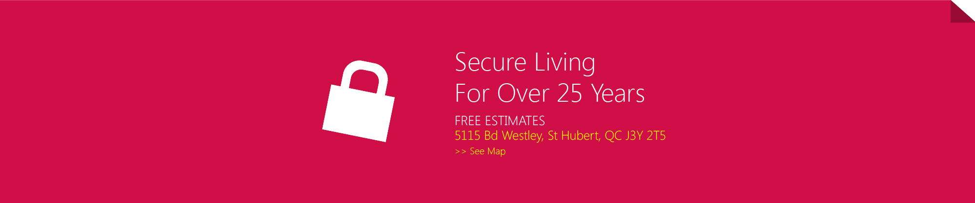 Secure living for over 25 years - Free estimates
